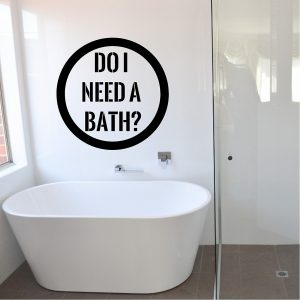 Do I Need a Bath?